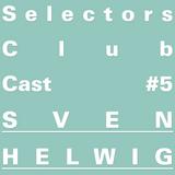 Selectors Club Cast #5 - Sven Helwig