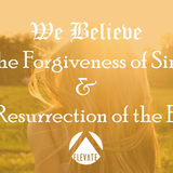 We Believe - The Forgiveness of Sin & the Resurrection of the Body - Audio