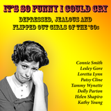 It's So Funny I Could Cry - Depressed,  jealous and flipped out girls of the '60s