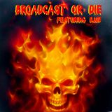 Broadcast or Die  :I am NOT Dead