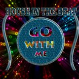 House in the Beat - Go With Me (Tarik BT Mix)