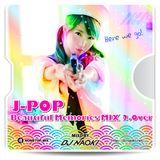 J-POP Beautiful Memories MIX! 2.0ver Perfume☆AK-69☆西野カナ☆安室☆三代目☆きゃりーぱみゅぱみゅ☆いきものがかり☆mixd by DJ NAOKI