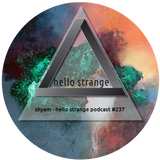 shyam - hello strange podcast #237