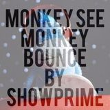 Monkey See Monkey Bounce By ShowPrime