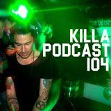 Killa Podcast V.104