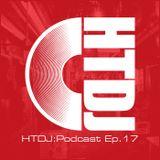 HTDJ : Podcast - Episode 17