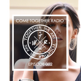 COME TOGETHER RADIO - EPISODE 002