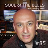 Soul of The Blues with Jeremy Rees #85