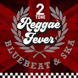 30/08/18 Reggae Fever Special 2 Tone