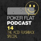 Poker Flat Podcast #14 - The Acid Flashback Special