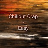 Chillout Crap - Easy