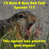 I'll Have A Beer And Talk Episode 117: This squirrel can preserve your organs!