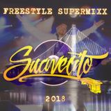 FREESTYLE SUPER MIXX 2018 - Dj SUAVECITO