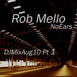 Rob Mello NoEarsDJMix Aug10 Pt 1