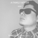 A Family Affair #005 Mixed by Miguel Ceballos