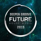 Deepen Groove - Future House Music 2015