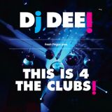 Dj Dee - This is 4 the clubs June PART 2 2016 edition