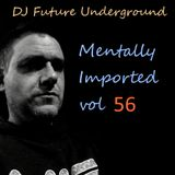 DJ Future Underground - Mentally Imported vol 56