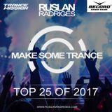 Ruslan Radriges - Make Some Trance 179 Top 25 Of 2017 (Radio Show)