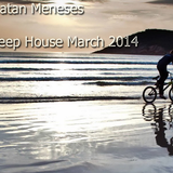 Jonatan Meneses #Deep House March 2014