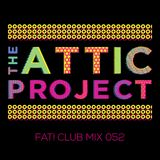 The Attic Project - The Fat! Club Mix 052