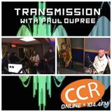 Transmission w/ Paul Dupree - guests The Lamplight Club - Black Chapel - Helen Connelly - CCR104.4FM
