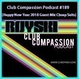 Club Compassion Podcast #189 (Happy New Year 2018 Guest Mix Cheap Suits) - Royski