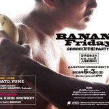 "BANANA Friday ""GEMINI PARTY"" in June of 2016 ::YUME"