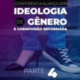 Ideologia de Gênero e Cosmovisão Reformada #4 (FINAL)