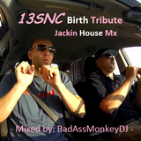 13SNC Birth Tribute Jackin House