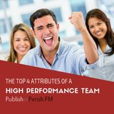 040: The Top 4 Attributes of a High Performance Team