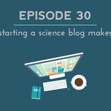 SWR 30: Why Starting a science blog makes sense