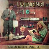Green Cheese Vol 84 - Lounging