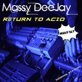 Massy DeeJay - Return To Acid (March 2K15)