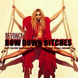 BEYONCE - BOW DOWN BITCHES ( JUST OLIVER BANGING DIRTY & NASTY R&B TRIBAL DRUMS )