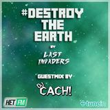 Destroy The Earth Podcast #006 (Guestmix by Dj Cach)