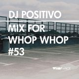 DJ Positivo - Mix For Whopwhop #53