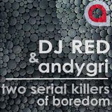 DJ RED & andygri | Two Serial Killers of Boredom
