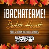 ¡Bachateame! Part 5: Bachata Harvest - Urban Bachata & Remixes