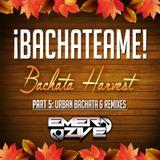 ¡Bachateame! Part 5: Bachata Harvest - Urban Bachata & Remixes