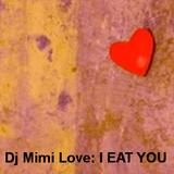 Dj Mimi Love: I EAT YOU