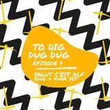 To Dig Dug Dug / S2e7 / Salut c'est Alf - Soul & Funk set