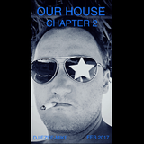 Our House - Chapter 2 - DJ Ezee-Mike - FEB2017