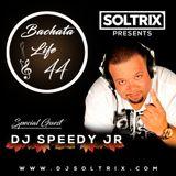 DJ Soltrix - Bachata Life Mixshow 44 (Featuring DJ Speedy Jr)