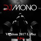 Dj Mono Vác Vigalom 2017 Live mix 1