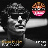 KU DE TA Radio #339 Pt. 2 Guest mix by Ray Mang
