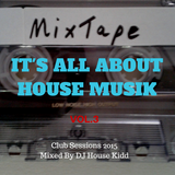 IT's ALL ABOUT HOUSE MUSIK vol.3 - club sessions 2015