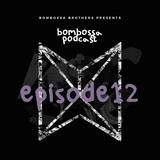 BOMBOSSA PODCAST EPISODE 12
