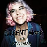 Current Mood 01 with Rosie Parade