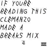 IF YOURE READING THIS CLEMANZO MADE A BREAKS MIX